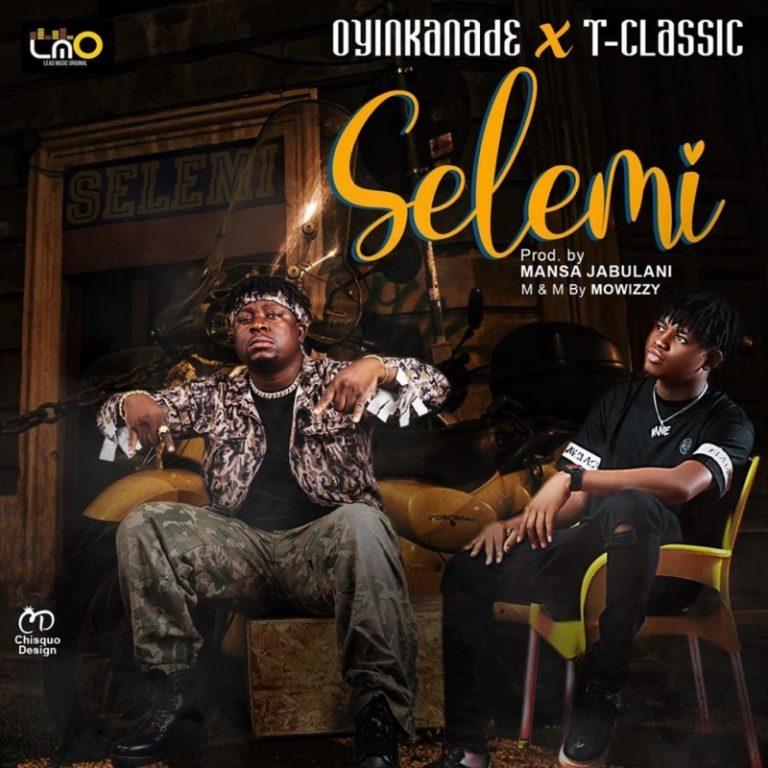 DOWNLOAD MP3: Oyinkanade x T-Classic – Selemi
