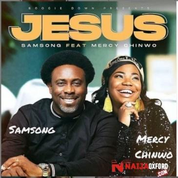 DOWNLOAD MP3: Samsong ft Mercy Chinwo – Jesus