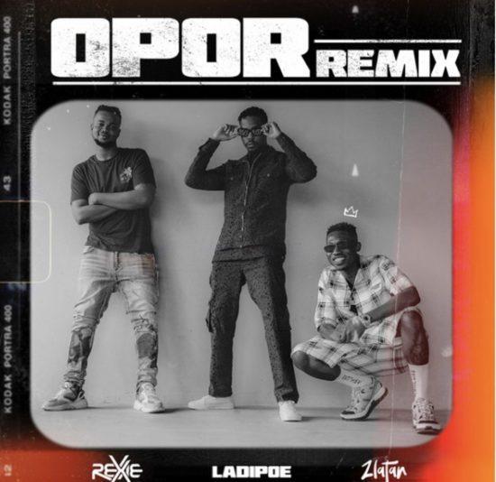 DOWNLOAD Audio: Rexxie ft. Zlatan, Ladipoe – Opor (Remix)