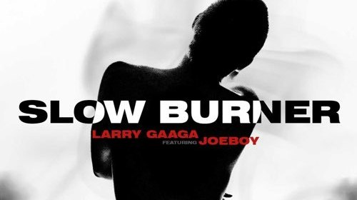 DOWNLOAD MP3: Larry Gaaga ft. Joeboy – Slow Burner