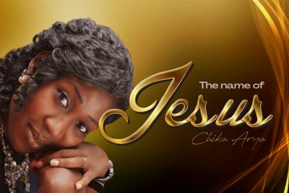 DOWNLOAD MP3: Chika Arya – The Name Of Jesus