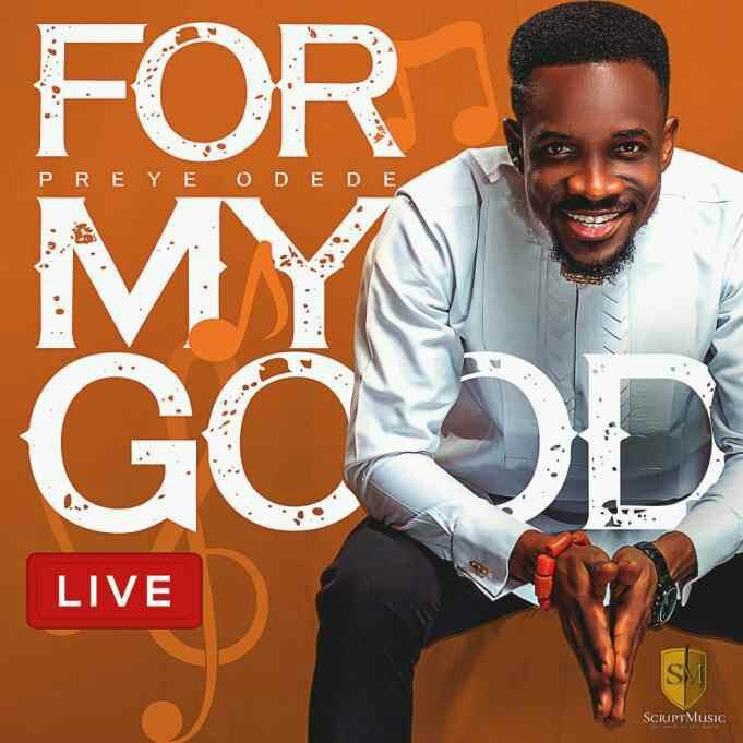 DOWNLOAD MP3: Preye Odede – For My Good