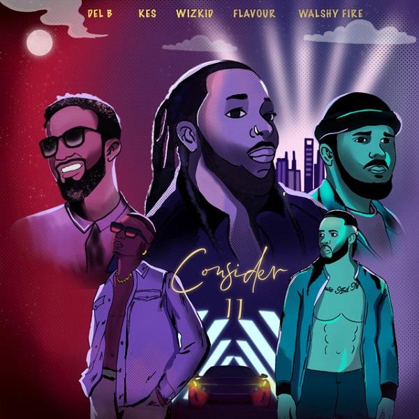 Del B x Wizkid, Flavour, Kes, Walshy Fire – Consider (Remix)