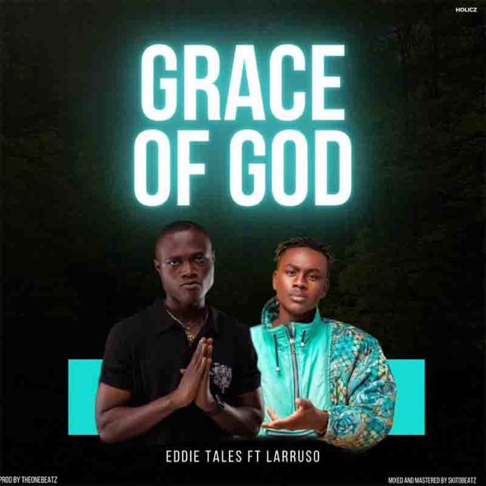 DOWNLOAD MP3: Eddie Tales Ft. Larruso - Grace Of God