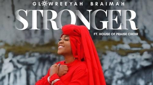 DOWNLOAD MP3: Stronger – Glowreeyah Ft. House Of Praise Choir