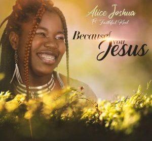 DOWNLOAD MP3: Because Of You Jesus – Alice Joshua Ft. Faithful Kool