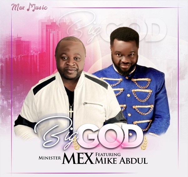 DOWNLOAD: Big God – Minister Mex Ft. Mike Abdul