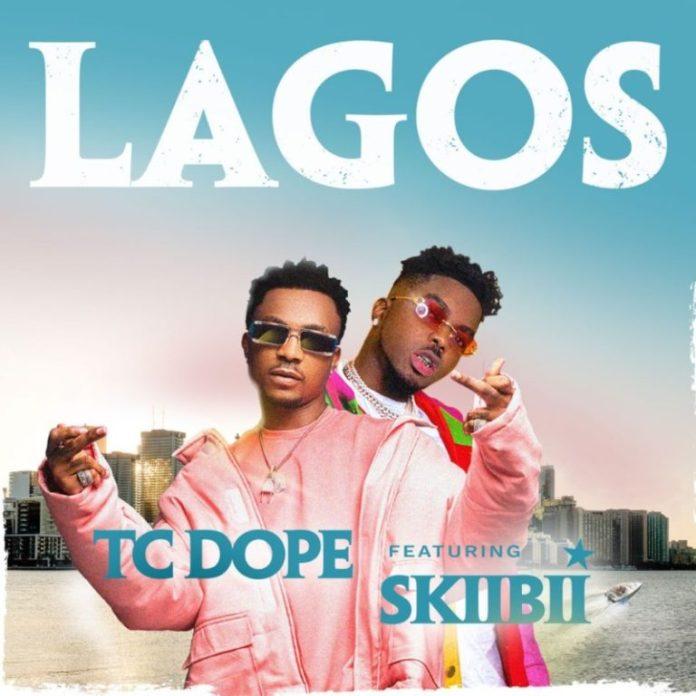 DOWNLOAD MP3:  TC Dope ft. Skiibii – Lagos