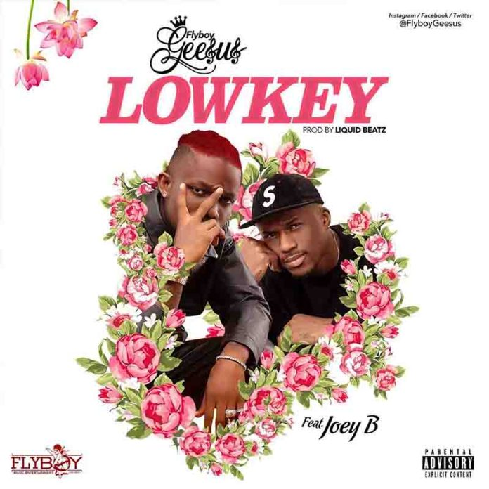 DOWNLOAD MP3: Flyboy Geesus – Lowkey Ft Joey B