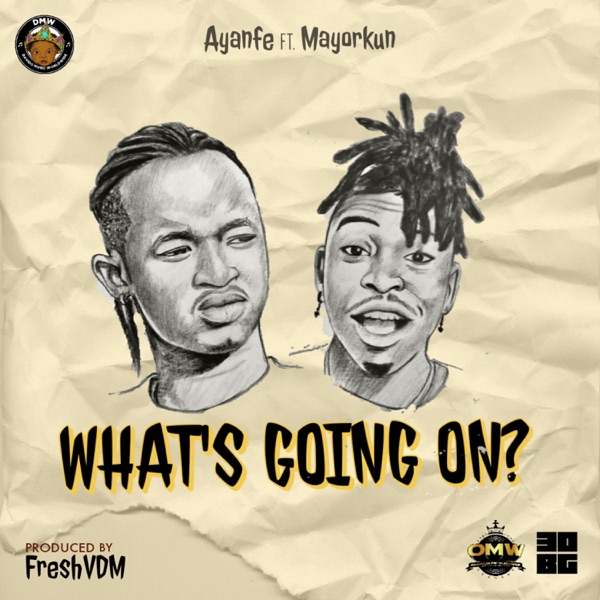 DOWNLOAD MP3: Ayanfe ft. Mayorkun – What's Going On?