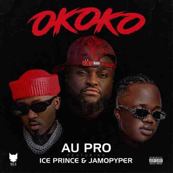 DOWNLOAD MP3: AU Pro Ft Ice Prince & Jamopyper – Okoko