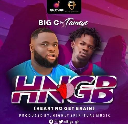 DOWNLOAD MP3: Big C Ft Fameye – Heart No Get Brain