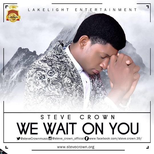 DOWNLOAD MP3: Steve Crown – We Wait On You
