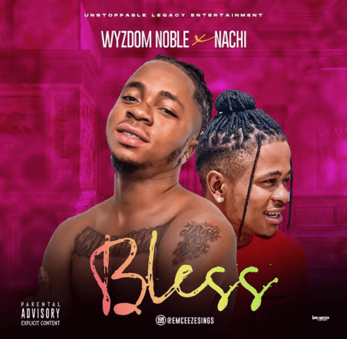 DOWNLOAD MP3: Wyzdom Noble Ft. Nachi – Bless Me