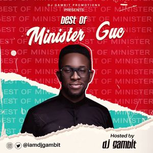 MIXTAPE: Best Of Minister GUC by DJ Gambit 2021