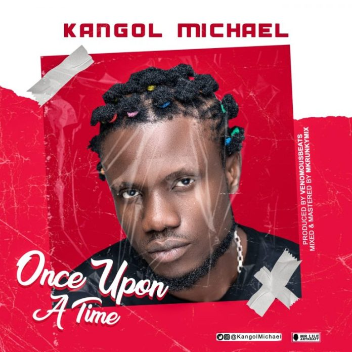 DOWNLOAD MP3: Kangol Michael – Once Upon A Time