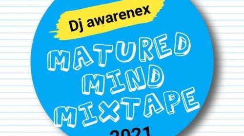 DOWNLOAD: DJ Awarenex – Matured Mind Mixtape (2021)