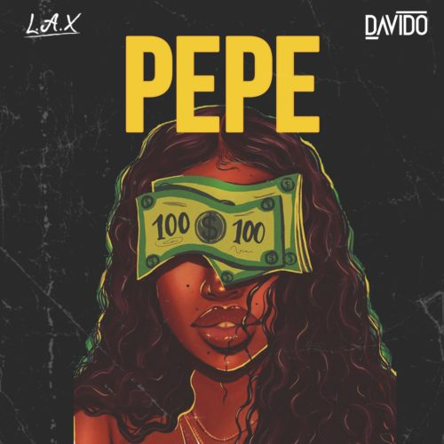 DOWNLOAD MP3: L.A.X ft. Davido – Pepe