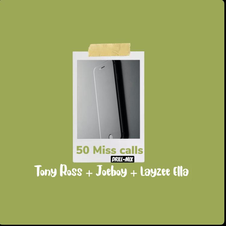 DOWNLOAD: Tony Ross Ft. Joeboy & Layzee Ella – 50 Miss Calls Drill Mix