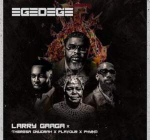 DOWNLOAD: Larry Gaaga – Egedege ft. Flavour, Phyno & Theresa Onuorah