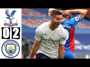 Crystal Palace vs Manchester City 0-2 – Highlights [DOWNLOAD VIDEO]