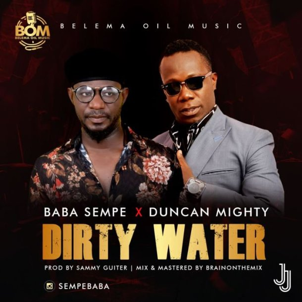 MUSIC: Baba Sempe Ft  Duncan Mighty – Dirty Wate