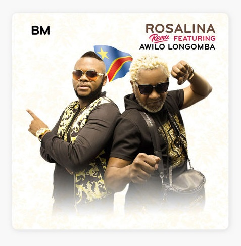 MUSIC: BM Ft. Awilo Longomba – Rosalina (Remix)