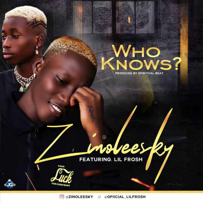 MUSIC: Zinoleesky Ft. Lil Frosh – Who Knows (Prod. by Spiritual Beat)