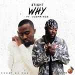 2tight ft. Ice Prince – Why (prod. by TUC)