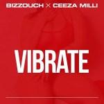 Bizzouch ft. Ceeza Milli – Vibrate