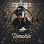 Thulasizwe ft. DJ Micks – Umuhle