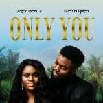 Drey Beatz ft. Tosyn Grey – Only You