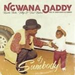DJ Sumbody – Ngwana Daddy ft. Kwesta, Thebe, Vettys & Vaal Nation