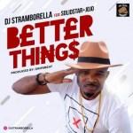 DJ Stramborella ft. Solidstar & Jojo – Better Things