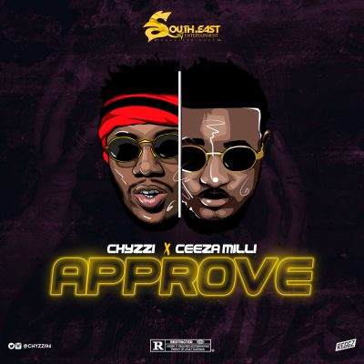 Chyzzi Ft. Ceeza Milli - Approve (Audio + Video) Mp3 Mp4 Download