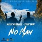 Wayne Marshall Ft. StoneBwoy – No Man
