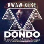 Kwaw Kese – Dondo (Remix) Ft. Mr Eazi, Sarkodie, Medikal & Skonti