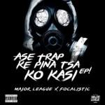 Major League & Focalistic – Ase Trap Ke Pina Tsa Ko Kasi EP (Full Album)