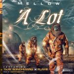 Mellow – A Lot Ft. Flame, Tkay, B3nchmarQ