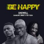 Daewell Ft. Diamond Jimma X Heyteen – Be Happy