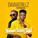 Daviva Trillz Ft. Erigga – Human Being Bad