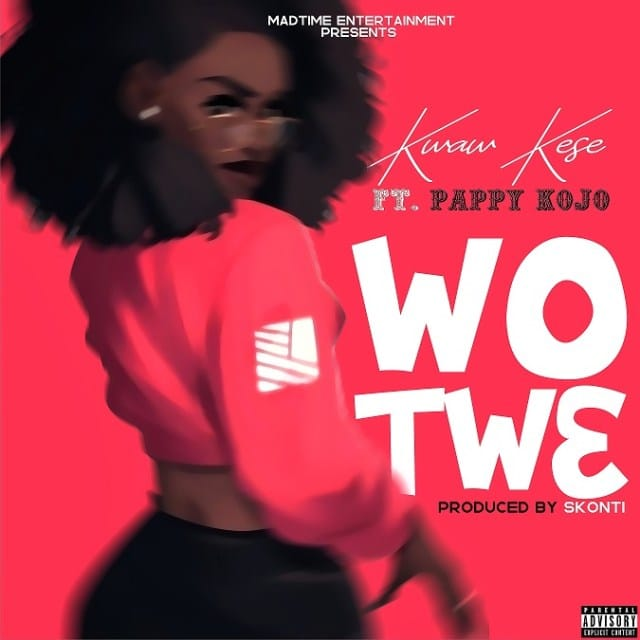 Kwaw Kese Ft. t Pappy KoJo - Wo Tw3 Mp3 Audio Download