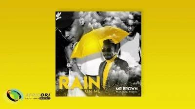 Mr Brown - Rain On Me Ft. Team Mosha Mp3 Audio Download