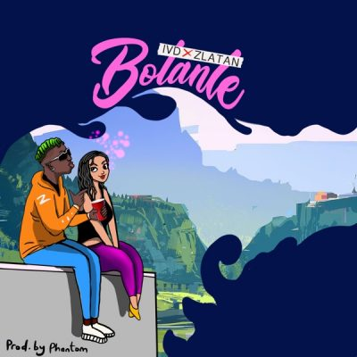 Zlatan x IVD - Bolanle (Prod. by Phantom) Mp3 Audio Download