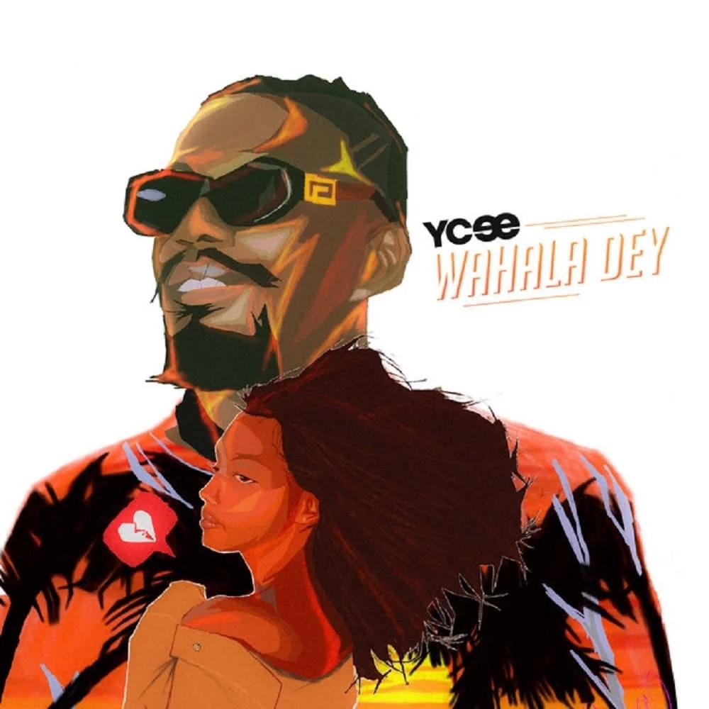 Ycee - Wahala Dey Mp3 Audio Download