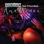 Duncan Ft. Prince Bulo – AmaWeave