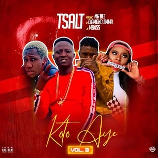 Tsalt - Koto Aiye (Vol. 3) Ft. Mr Bee, Diamond Jimma x Mz Kiss Mp3 Audio Download