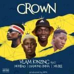 Vlamjonzing Ft. Mr Bee, Mohbad & Diamond Jimma – Crown