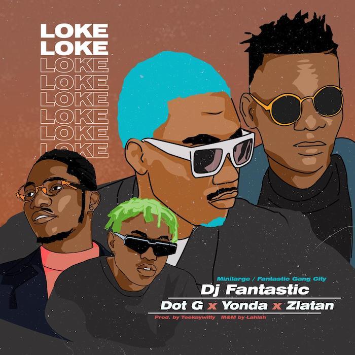 DJ Fantastic Ft. Dot G, Zlatan, YonDa - Loke Loke Mp3 Audio Download