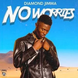 Diamond Jimma - No Worries Mp3 Audio Download